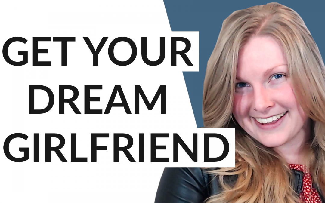 How to Get a Girlfriend – 5 Easy Steps to Your DREAM Girl
