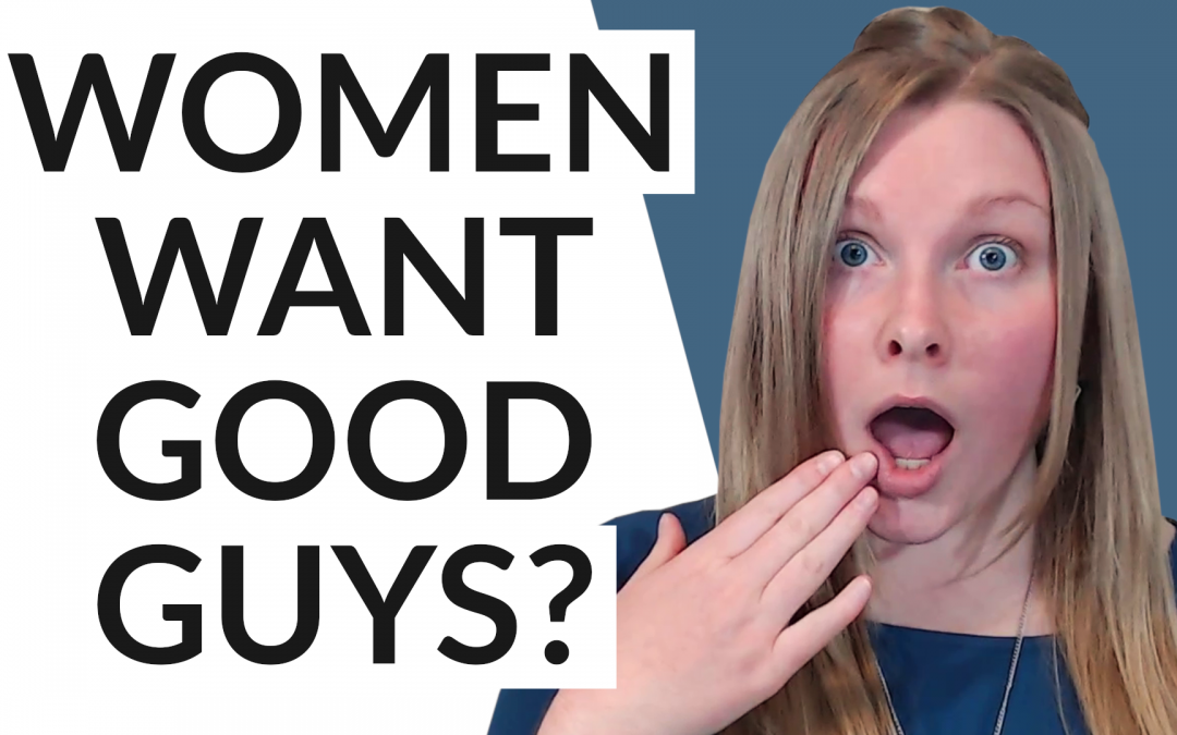 What Women Really Want Spoiler: It's Good Guys
