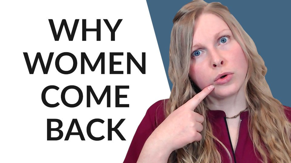 Why Women Who Rejected You Try To Come Back